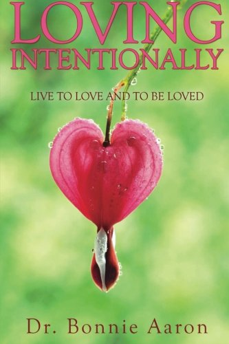 9780990341734: Loving Intentionally: Live to Love and Be Loved