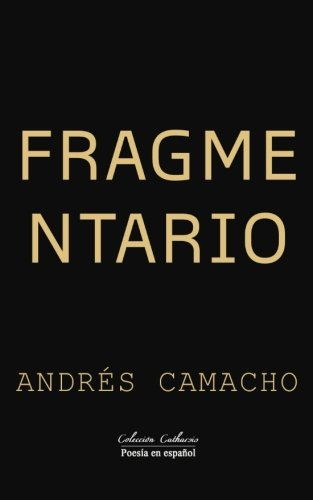 Fragmentario (Spanish Edition) (Coleccion Catharsis / Poesia en espanol) (Volume 1): A. ...