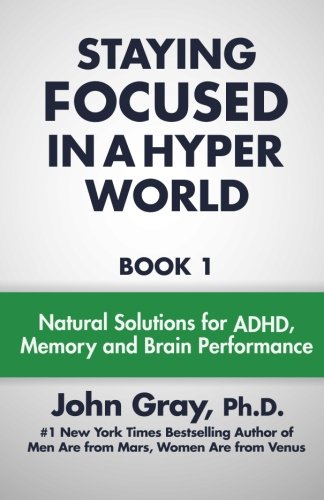 9780990346807: Staying Focused In A Hyper World: Book 1; Natural Solutions For ADHD, Memory And Brain Performance: Volume 1