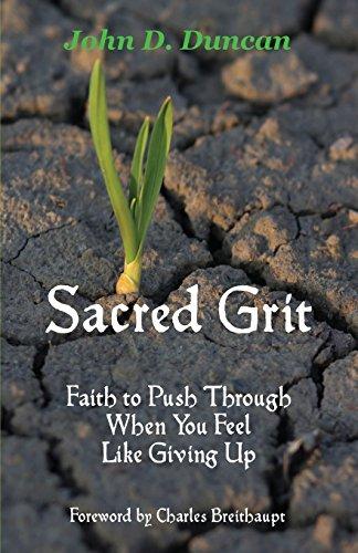 Sacred Grit: Faith to Push Through When: John D Duncan