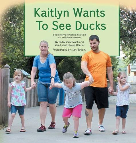 9780990354345: Kaitlyn Wants to See Ducks: a true story of inclusion and self-determination