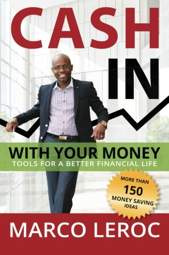 Cash in With Your Money: Tools for a Better Financial Life: Marco LeRoc