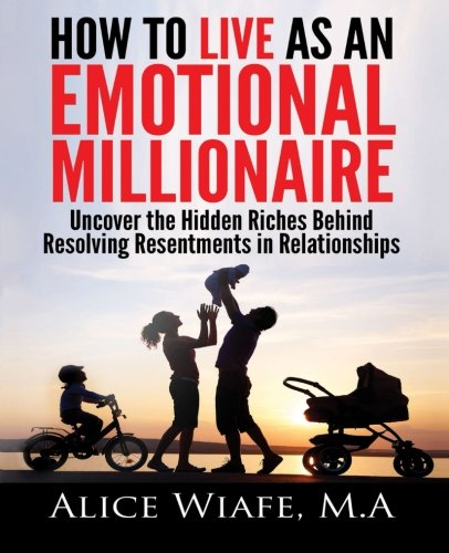 9780990361909: How to live as an emotional millionaire: Uncover the hidden riches behind resolving resentments in relationships