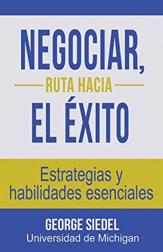 9780990367154: Negociar, ruta hacia el éxito: Estrategias y habilidades esenciales
