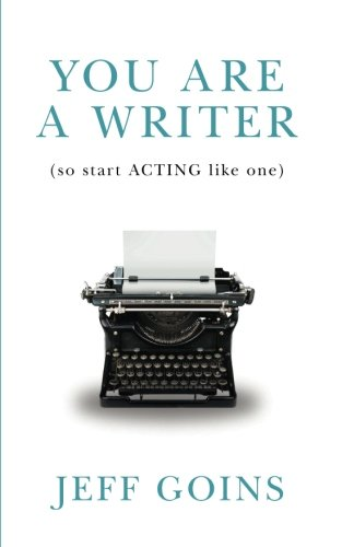 9780990378501: You Are a Writer (So Start Acting Like One)