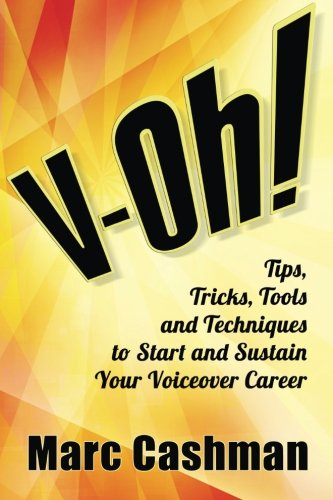 V-Oh!: Tips, Tricks, Tools and Techniques to Start and Sustain Your Voiceover Career: Cashman, Marc