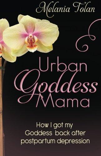 9780990400707: Urban Goddess Mama: How I got my goddess back after postpartum depression