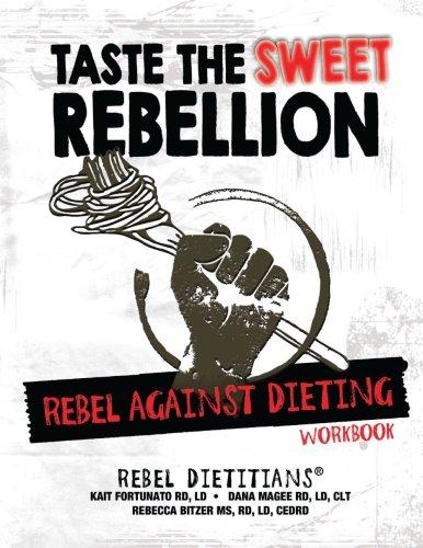 9780990401018: Taste the Sweet Rebellion: REBEL Against Dieting Workbook