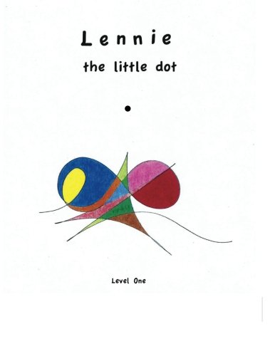 9780990404521: Lennie the Little Dot: Watch Lennie change from a dot to a line and his discoveries as his line connects from page to page to become a fun coloring book. (The Lennie Series) (Volume 1)