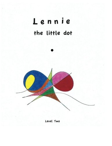 9780990404545: Lennie the little Dot - Level Two: Lennie gets more detailed. (Volume 1)