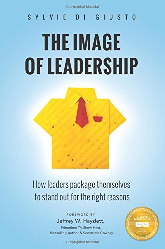 9780990408833: The Image of Leadership: How leaders package themselves to stand out for the right reasons
