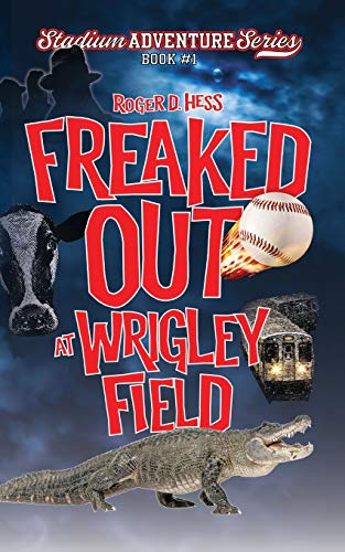 9780990412427: Freaked Out at Wrigley Field: Stadium Adventure Series #1
