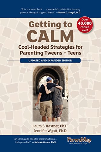 9780990430643: Getting to Calm: Cool-Headed Strategies for Parenting Tweens + Teens - Updated and Expanded