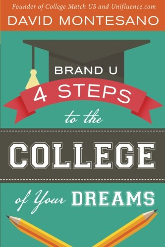 9780990431411: Brand U: 4 Steps to the College of Your Dreams (Volume 1)