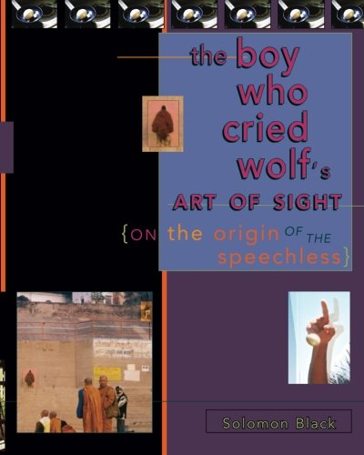 9780990435907: The Boy Who Cried Wolf's Art of Sight: On the Origin of the Speechless