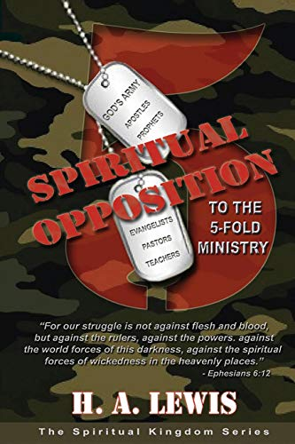 9780990436027: Spiritual Opposition to the Five Fold Ministry