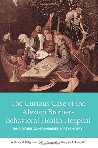 9780990439011: The Curious Case of the Alexian Brothers Behavioral Health Hospital: And Other Controversies in Psychiatry