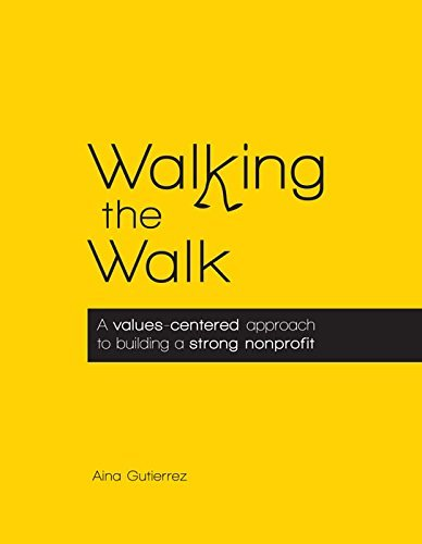 9780990440901: Walking the Walk: A values-centered approach to building a strong nonprofit