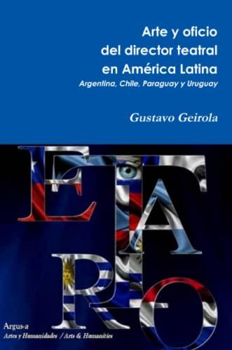 Arte y oficio del director teatral en América Latina: Argentina, Chile, Paraguay y Uruguay (Spanish...
