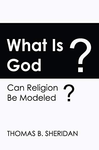 What Is God? Can Religion Be Modeled?: Sheridan, Thomas B.