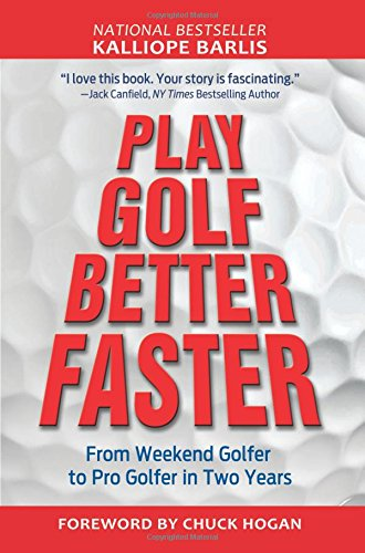 Play Golf Better Faster Handbook: The Little Golf Bag Book for Big Results Fast: Kalliope Barlis