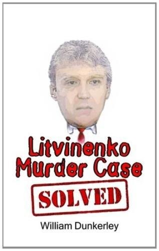 9780990452911: Litvinenko Murder Case Solved: The final conclusion to this puzzling and long-unsolved mystery