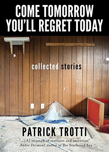 9780990454625: Come Tomorrow You'll Regret Today: Collected Stories