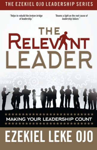 9780990463764: The Relevant Leader: Making Your Leadership Count (The Ezekiel Ojo Leadership Series) (Volume 1)
