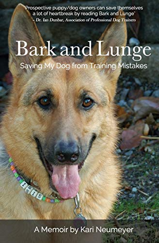 9780990466406: Bark and Lunge: Saving My Dog from Training Mistakes