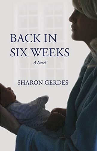 9780990467908: Back In Six Weeks: A Novel