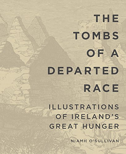 The Tombs of a Departed Race: Illustrations of Ireland's Great Hunger (Famine Folios): ...