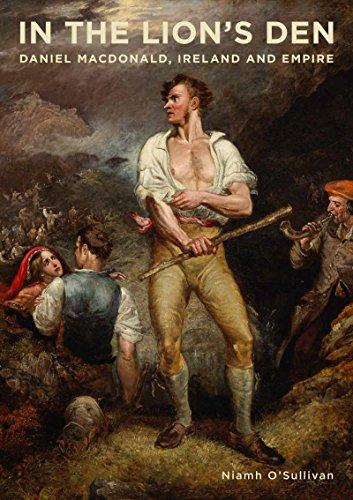 9780990468684: In the Lion's Den: Daniel Macdonald, Ireland and Empire