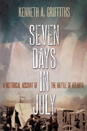 9780990485704: Seven Days In July: A Historical Account Of The Battle Of Atlanta