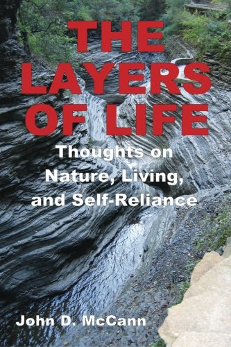 The Layers Of Life - Thoughts on Nature, Living, and Self-Reliance: John D. McCann
