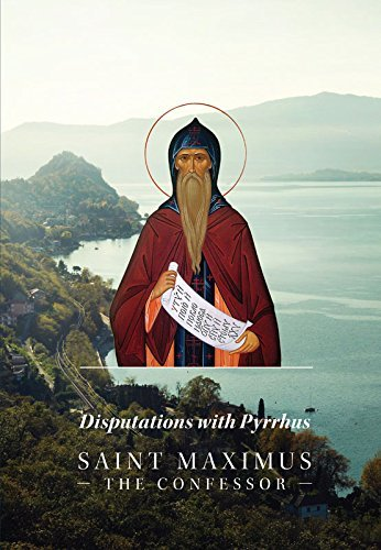 Disputations with Pyrrhus: Saint Maximus the Confessor