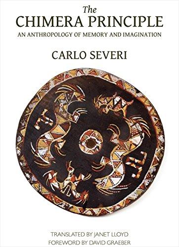 The Chimera Principle - An Anthropology of Memory and Imagination: Carlo Severi