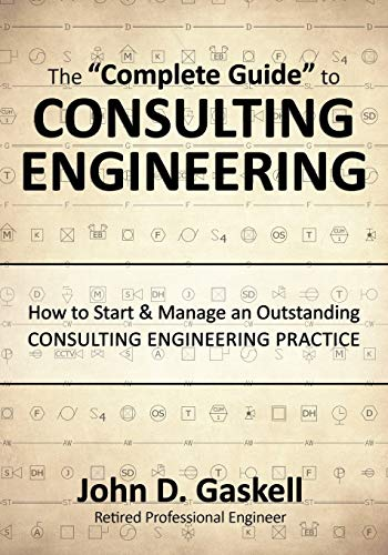 "The ""Complete Guide"" to CONSULTING ENGINEERING: How to Start & Manage an Outstanding ..."