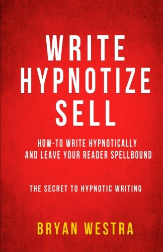 9780990513278: Write, Hypnotize, Sell: How-To Write Hypnotically And Leave Your Reader Spellbound: The Secret To Hypnotic Writing