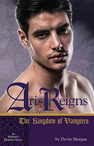 9780990515609: Aris Reigns: The Kingdom of Vampires: An Infinity Diaries Novel