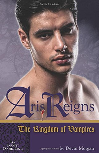 9780990515616: Aris Reigns: The Kingdom of Vampires: An Infinity Diaries Novel
