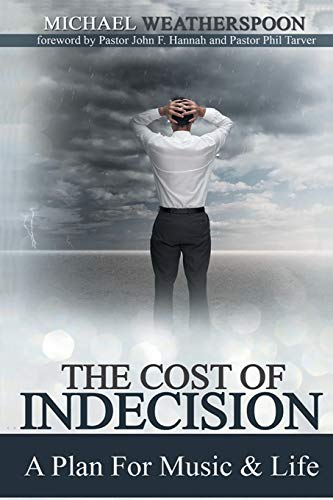 The Cost Of Indecision: A Plan For Music & Life: Weatherspoon, Michael