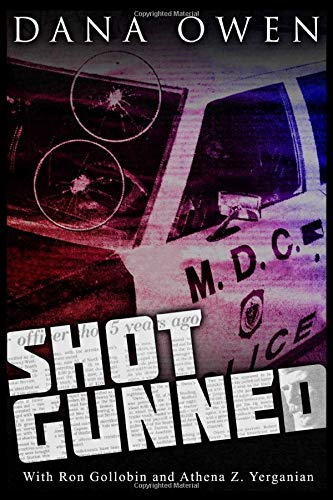Shotgunned: The long ordeal of a wounded cop seeking justice: Owen, Dana