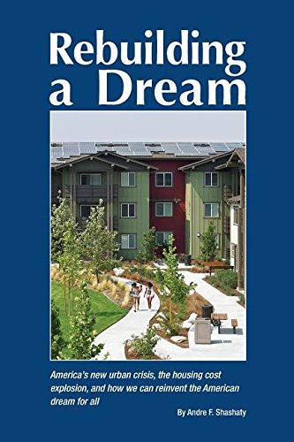 Rebuilding a Dream: America's new urban crisis, the housing cost explosion, and how we can ...