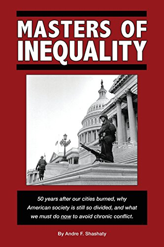 9780990518723: Masters of Inequality: 50 years after our cities burned, why American society is still so divided, and what we must do now to avoid chronic conflict