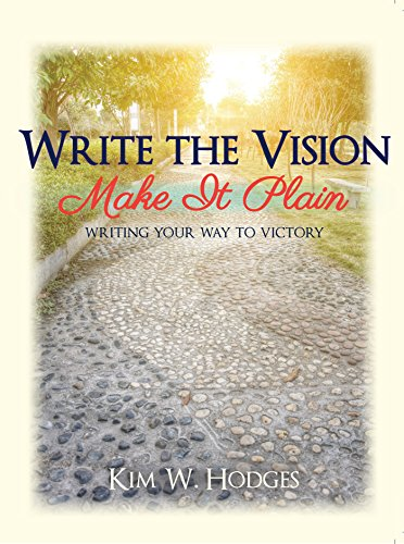 Write the Vision Make It Plain Writing Your Way to Victory