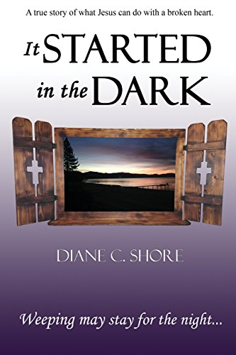 It Started In The Dark: Weeping may stay for the night (Dark Into Light) (Volume 1): Diane C Shore