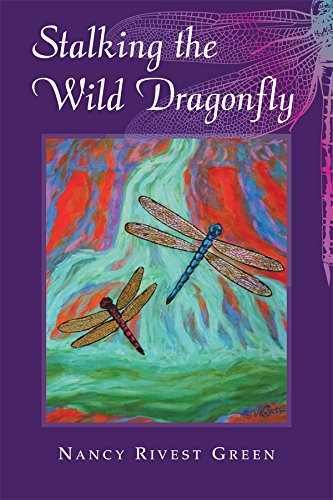Stalking the Wild Dragonfly Stories of Experiences in Nature: Nancy Rivest Green