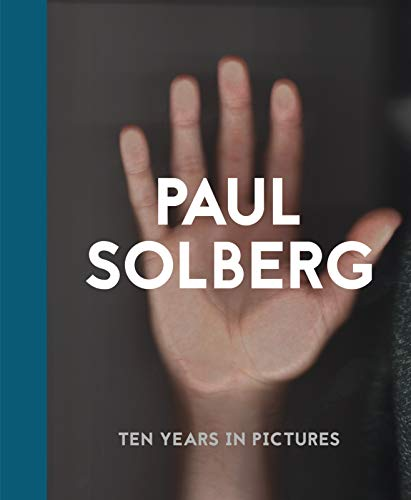 Paul Solberg: 10 Years in Pictures (Hardback): Paul Solberg