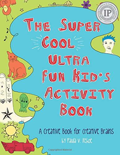 The Super Cool, Ultra Fun, Kids Activity Book: A Creative Book for Creative Brains: Paula V. Kehoe