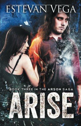 9780990537809: Arise (Book Three in The Arson Saga)